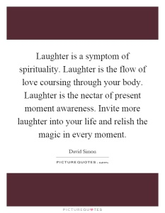 laughter-is-a-symptom-of-spirituality-laughter-is-the-flow-of-love-coursing-through-your-body-quote-1